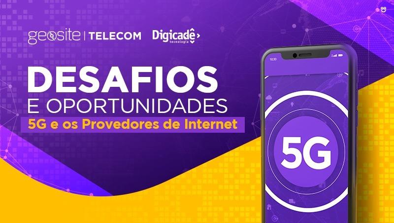 PROVEDORES DE INTERNET E O 5G, ENTENDA OS DESAFIOS E OPORTUNIDADES DA NOVA TECNOLOGIA